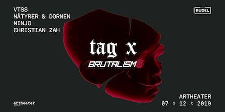 Tag X - Brutalism - VTSS Tickets