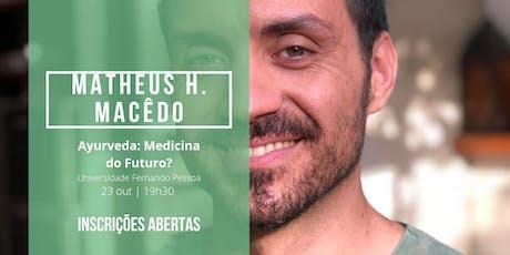 Ayurveda, Medicina do Futuro? - Palestra com Matheus Macêdo bilhetes