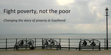 Fight poverty, not the poor - changing the story of poverty in Southend tickets