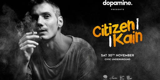 Dopamine Events pres. Citizen Kain (FRA)