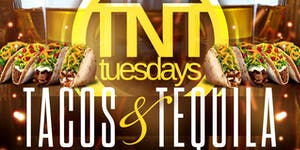 TACOS & TEQUILA TUESDAY: FREE ALL NIGHT (CUSTOMER...