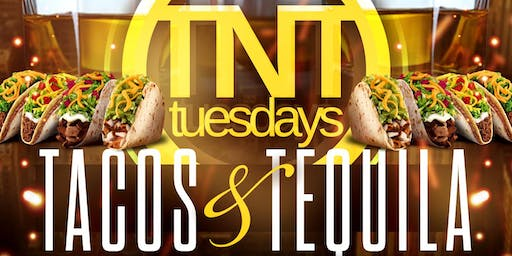 TACOS & TEQUILA TUESDAY: FREE ALL NIGHT (CUSTOMER APPRECIATION)