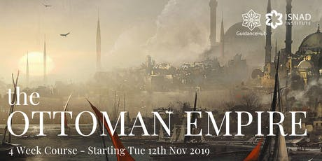 The Ottoman Empire - 4 Week Course (Tue 12th Nov | 7:30PM) tickets