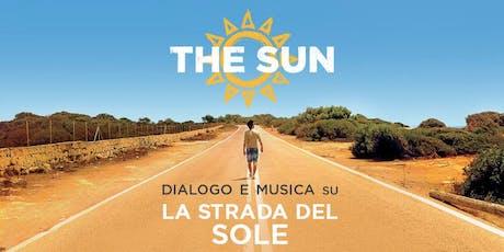 """The Sun: dialogo e musica su """"La strada del Sole"""" biglietti"""
