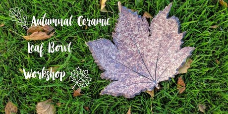 Autumnal Ceramic leaf Bowl workshop. tickets