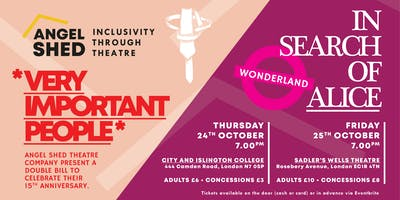 VIP and In Search of Alice at City and Islington Thursday 24th October