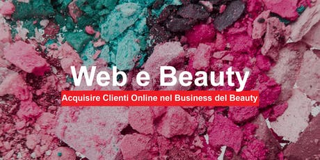 WEB & BEAUTY.  Come Acquisire Clienti Online nel Business del Beauty tickets