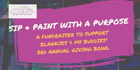 """Sip & Paint with a Purpose: A fundraiser to support the 3rd Annual Blankies 4 My Buddies' """"Giving Bowl""""  tickets"""