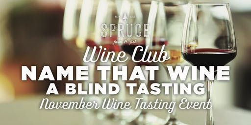 Spruce Farm & Fish | Wine Club - Name That Wine, a Blind Tasting Wine Event