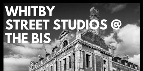Open Day - Whitby Street Studios @The BIS