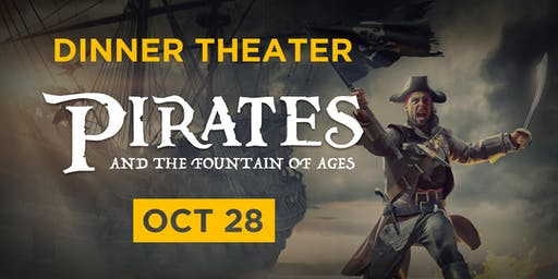 Pirates and the Fountain of Ages | Dinner Theater | Oct 28