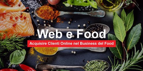 WEB & FOOD.  Come Acquisire Clienti Online nel Business del Food tickets