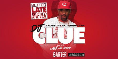 Better Late Than Never presents DJ CLUE tickets