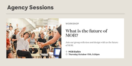 Agency Sessions: draw the future of MOB. entradas