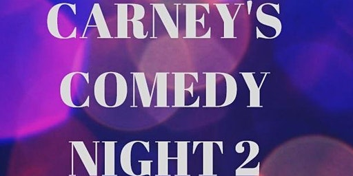 ***LOCATION OF VENUE CHANGE**** Carney's Comedy Night 2