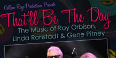 That'll Be The Day- a tribute to Roy Orbison, Gene Pitney, Linda Ronstadt