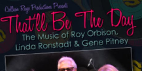 That'll Be The Day- a tribute to Roy Orbison, Gene Pitney, Linda Ronstadt tickets
