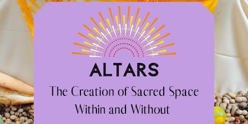 Altars Workshop -- The Creation of Sacred Space Within and Without