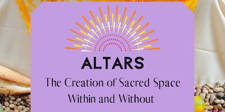 Altars Workshop -- The Creation of Sacred Space Within and Without tickets