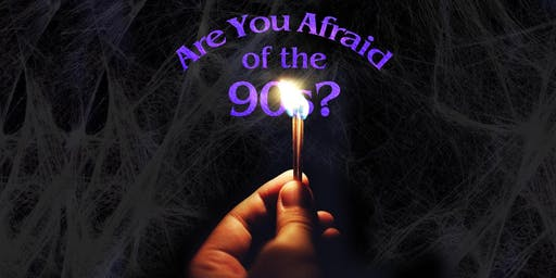 Are You Afraid of The 90s? - Halloween Party Oct 31st