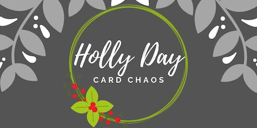 Holly Day Card Chaos 2019