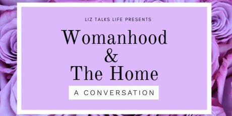 Womanhood and The Home: A Conversation tickets