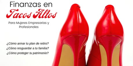 FINANZAS EN TACOS ALTOS.  Para mujeres empresarias y profesionales. entradas