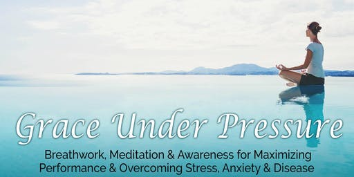 Grace Under Pressure - Overcome Stress & Dis-ease Through Breath