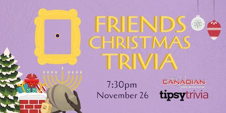 Friends Christmas Trivia - Nov 26, 7:30pm - CBH Ellerslie tickets