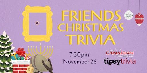 Friends Christmas Trivia - Nov 26, 7:30pm - CBH Ellerslie