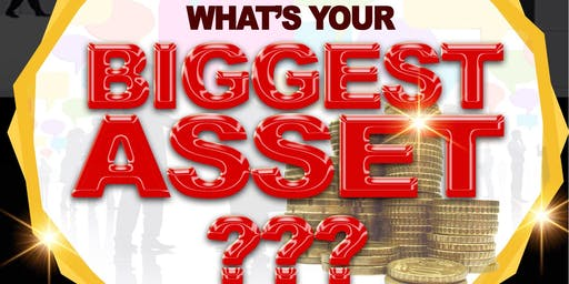 What's Your Biggest Asset?