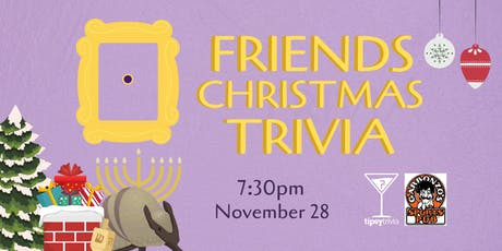 Friends Christmas Trivia - Nov 28, 7:30pm - Garbonzo's  tickets
