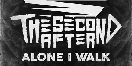 Alone I Walk & The Second After tickets