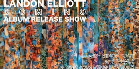 "Landon Elliott ""Domino"" Album Release Show w.s.g Minor Poet, RAWLS, OlNuBi tickets"