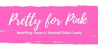 Pretty for Pink - Benefiting  Susan G. Komen® Dallas County