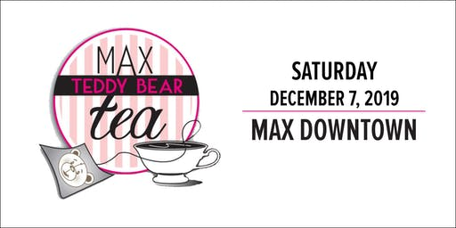 Max Downtown - 11th Annual Teddy Bear Tea