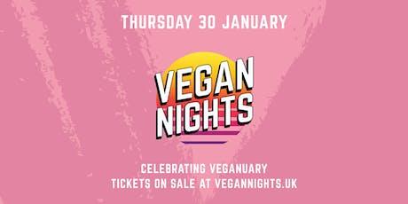 VEGAN NIGHTS - Celebrating Veganuary - THURS 30th January 2020 tickets