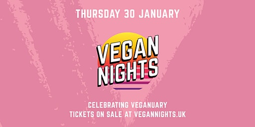 VEGAN NIGHTS - Celebrating Veganuary - THURS 30th January 2020