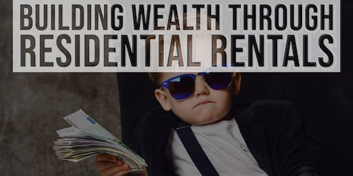 Building WEALTH through Residential Rentals