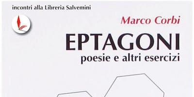 "Lucia Teresa Benetti presenta ""Eptagoni"" di Marco Corbi"