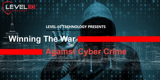 Level 10 Technology Presents: Winning The War Against Cyber Crime