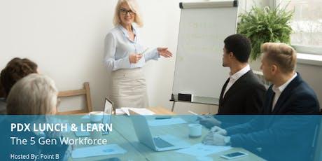 PDX Lunch & Learn: The 5 Gen Workforce tickets