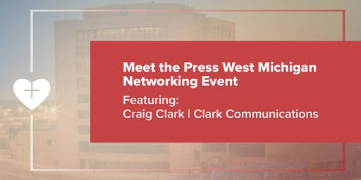 Meet the Press | West Michigan Networking Event