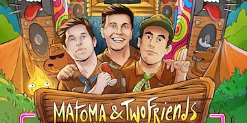 Matoma & Two Friends with Win and Woo