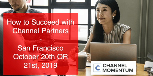 Channel Workshop - How to Succeed with Channel Partners - Oct 21st - San Francisco