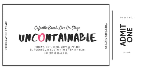 Uncontainable | Cafecito Break Live On Stage  tickets