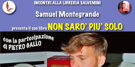 """Samuel Montegrande presenta """"Non sarò più solo"""" biglietti"""