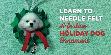 Learn Needle Felting with Linda Facci & Make a Felted Dog Holiday Ornament! tickets