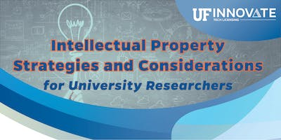 Intellectual Property Strategies and Considerations for University Researchers