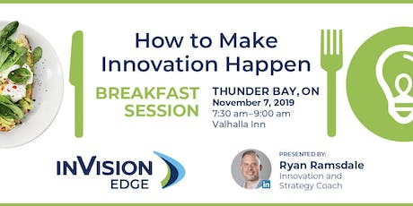 How to Make Innovation Happen - Breakfast Session Hosted by inVision Edge tickets